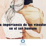 La importancia de los vínculos en el ser humano
