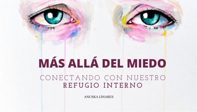 Más allá del miedo: Conectando con nuestro refugio interno