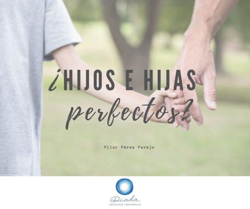 ¿Hijos e hijas perfectos?